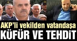 AKP'li vekilden vatandaşa küfür ve tehdit