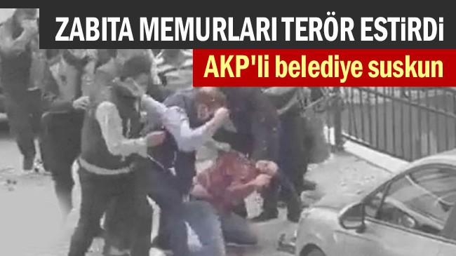 AKP'li Belediye suskun… Zabıta memurları terör estirdi